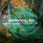 Driftmoon & Eco – They'll Never Find Us (incl. Robert Nickson Remix)