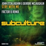 John O'Callaghan & Deirdre McLaughlin – Stay With Me (Factor B Remix)