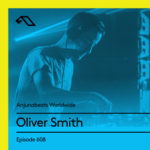 Anjunabeats Worldwide 608 (13.01.2019) with Oliver Smith