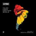 Tales From Another World: Volume 1 South America mixed by Myon