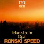 Ronski Speed – Maelstrom / Opal