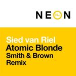 Sied van Riel – Atomic Blonde (Smith & Brown Remix)