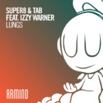 Super8 & Tab feat. Izzy Warner – Lungs