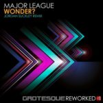 Major League – Wonder? (Jordan Suckley Remix)