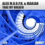 Alex M.O.R.P.H. & Marjan – Take My Breath