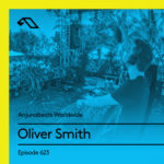 Anjunabeats Worldwide 623 (29.04.2019) with Oliver Smith