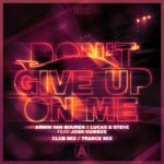 Armin van Buuren x Lucas & Steve feat. Josh Cumbee – Don't Give Up On Me (Club Mix / Trance Mix)