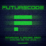 FUTURECODE & Roxanne Emery – Dancing In The Rain