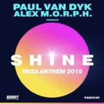 Paul van Dyk & Alex M.O.R.P.H. – SHINE Ibiza Anthem 2019