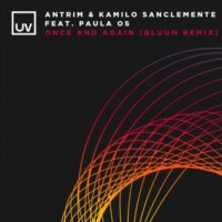 Antrim & Kamilo Sanclemente feat. Paula OS - Once And Again (Bluum Remix)