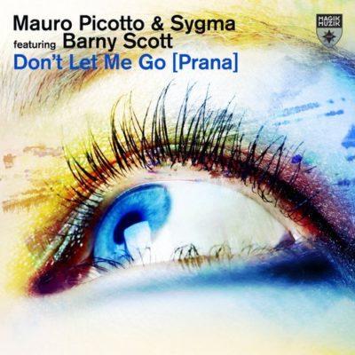 Mauro Picotto & Sygma feat. Barny Scott - Don't Let Me Go [Prana]