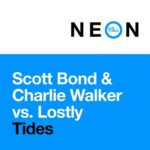 Scott Bond & Charlie Walker vs. Lostly – Tides