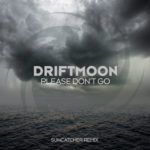 Driftmoon – Please Don't Go (Suncatcher Remix)