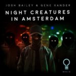 Josh Bailey & Gene Xander – Night Creatures In Amsterdam