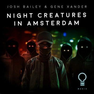 Josh Bailey & Gene Xander - Night Creatures In Amsterdam