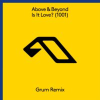 Above & Beyond - Is It Love? (1001) [Grum Remix]