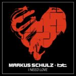 Markus Schulz & BT – I Need Love