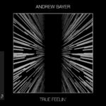 Andrew Bayer – True Feelin'