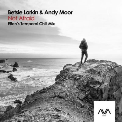 Betsie Larkin & Andy Moor - Not Afraid (Effen's Extended Temporal Chill Mix)