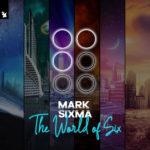 Mark Sixma – The World Of Six
