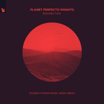 Planet Perfecto Knights - ResuRection (Roger-M Miami Music Week Remix)