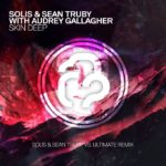 Solis & Sean Truby with Audrey Gallagher – Skin Deep (Solis & Sean Truby vs. Ultimate Remix)