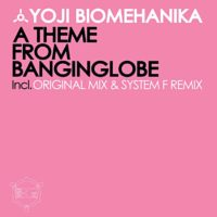 Yoji Biomehanika - A Theme From Banginglobe (System F Remix)