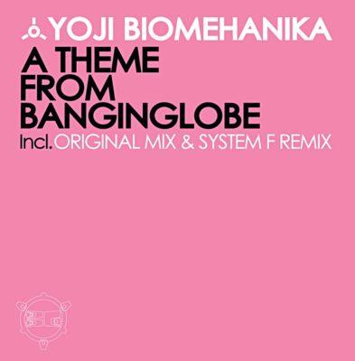 Yoji Biomehanika - A Theme From Banginglobe (System F Remix)