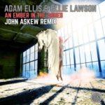 Adam Ellis & Ellie Lawson – An Ember In The Ashes (John Askew Remix)