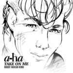 a-ha – Take On Me (Robert Nickson Remix)