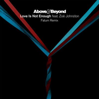 Above & Beyond feat. Zoë Johnston - Love Is Not Enough (Fatum Remix)