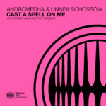 Andromedha & Linnea Schossow – Cast A Spell On Me (Jeff Ozmits & Sector7 Remixes)