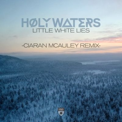 HØLY WATERS - Little White Lies (Ciaran McAuley Remix)