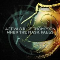 Activa & Julie Thompson - When The Mask Falls