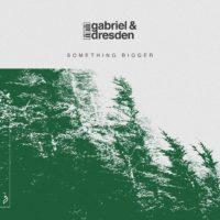 Gabriel & Dresden feat. Sub Teal - Something Bigger
