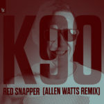 K90 – Red Snapper (Allen Watts Remix)