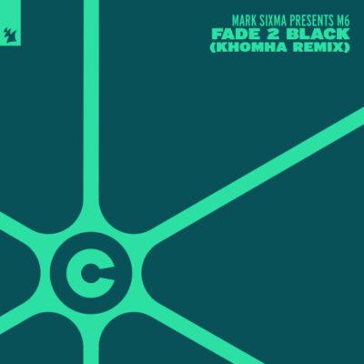 Mark Sixma presents M6 - Fade 2 Black (KhoMha Remix)