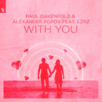 Paul Oakenfold & Alexander Popov feat. LZRZ – With You