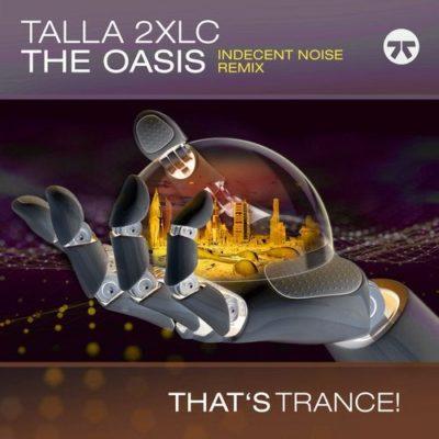 Talla 2XLC - The Oasis (Indecent Noise Remix)