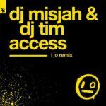 DJ Misjah & DJ Tim – Access (i_o Remix)