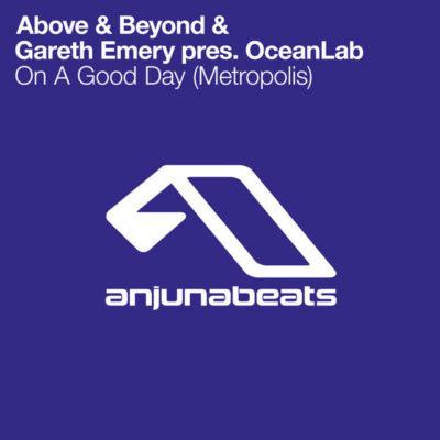 Above & Beyond & Gareth Emery Pres. OceanLab - On A Good Day (Metropolis)