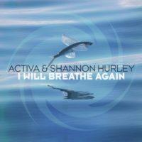 Activa & Shannon Hurley - I Will Breathe Again