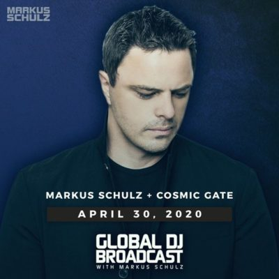 Global DJ Broadcast (30.04.2020) with Markus Schulz & Cosmic Gate