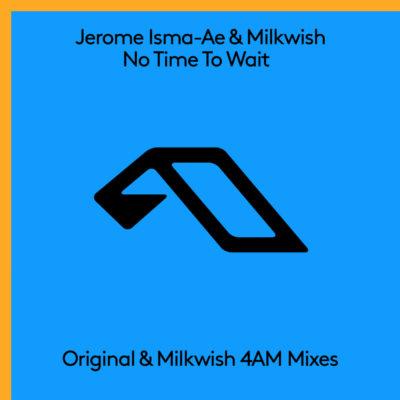 Jerome Isma Ae & Milkwish - No Time To Wait