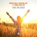 Roger Shah & Kristina Sky feat. Emma Shaffer – Take Me Back