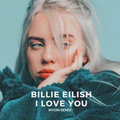 Billie Eilish - I Love You (Myon Remix)