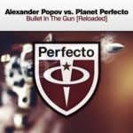 Alexander Popov vs. Planet Perfecto – Bullet In The Gun [Reloaded]