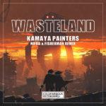 Kamaya Painters – Wasteland (Nifra & Fisherman Remix)