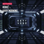 Key4050 – Rebel / Good Morning