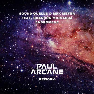 Sound Quelle & Max Meyer feat. Brandon Mignacca - Andromeda (Paul Arcane Rework)
